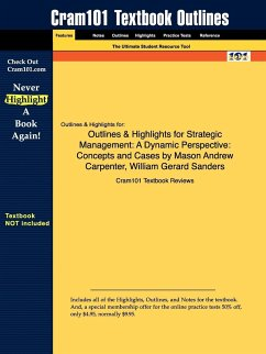 Outlines & Highlights for Strategic Management: A Dynamic Perspective: Concepts and Cases by Mason Andrew Carpenter, William Gerard Sanders, ISBN: 978