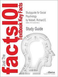 Outlines & Highlights for Social Psychology by Richard E. Nisbett, Thomas Gilovich, Dacher Keltner, ISBN: 9780393978759