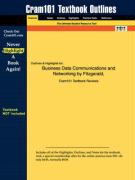 Outlines & Highlights for Business Data Communications and Networking by Fitzgerald, ISBN: 047139100x - Fitzgerald &. Dennis, &. Dennis; Cram101 Textbook Reviews