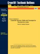 Outlines & Highlights for Customer Service: Skills and Concepts for Success by Lucas, ISBN: 0078226333