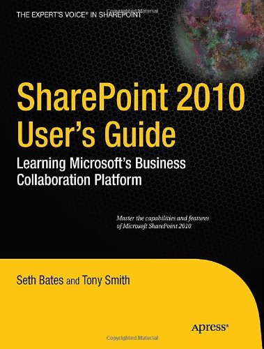 SharePoint 2010 User's Guide: Learning Microsoft's Business Collaboration Platform - Seth Bates; Anthony Smith; Roderick Smith