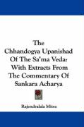 The Chhandogya Upanishad of the Sa'ma Veda: With Extracts from the Commentary of Sankara Acharya