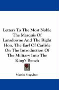 Letters to the Most Noble the Marquis of Lansdowne and the Right Hon. the Earl of Carlisle on the Introduction of the Military Into the King's Bench - Stapylton, Martin