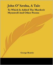 "John O""arnha, a Tale: To Which Is Added the Murderit Mynstrell and Other Poems"