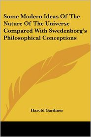 Some Modern Ideas of the Nature of the Universe Compared with Swedenborg's Philosophical Conceptions