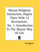 Mayan Religious Instruction, Degree Three with 12 Revelations: No. 1, Introduction to the Mayan Way of Life - The Mayans, Mayans