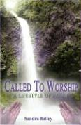 Called to Worship: A Lifestyle of Praise - Bailey, Sandra