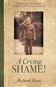 A Crying Shame!: A Patriots View Concerning the Acceptance of the Status Quo in America - Flora, Richard