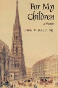 For My Children: A Memoir - Wald Sr, John P.