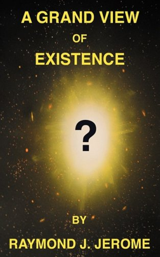A Grand View of Existence - Raymond J Jerome