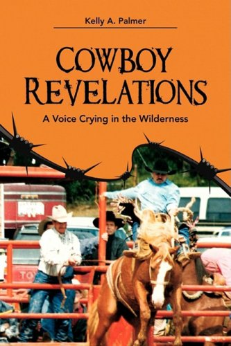 Cowboy Revelations: A Voice Crying in the Wilderness - Kelly A. Palmer