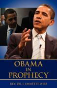Obama in Prophecy - Weir, Rev Dr J. Emmette; Weir, J. Emmette