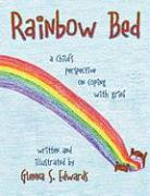 Rainbow Bed: A Child's Perspective on Coping with Grief - Edwards, Glenna S.