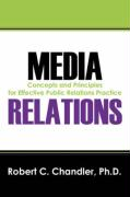 Media Relations: Concepts and Principles for Effective Public Relations Practice - Chandler, Robert C.