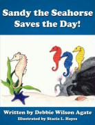 Sandy the Seahorse Saves the Day! - Agate, Debbie Wilson