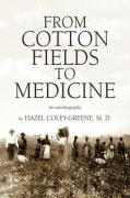 From Cotton Fields to Medicine - Coley-Greene, Hazel; Coley-Greene, Dr Hazel MD