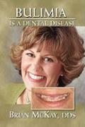 Bulimia Is a Dental Disease - McKay, Brian Dds