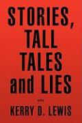 Stories, Tall Tales and Lies - Lewis, Kerry D.