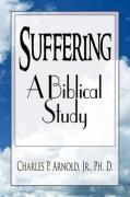 Suffering - A Biblical Study - Arnold, Charles P. , Jr.