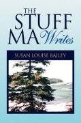 The Stuff Ma Writes - Bailey, Susan Louise