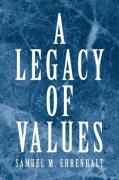A Legacy of Values - Ehrenhalt, Samuel M.