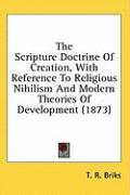 The Scripture Doctrine of Creation, with Reference to Religious Nihilism and Modern Theories of Development (1873)