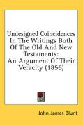 Undesigned Coincidences in the Writings Both of the Old and New Testaments: An Argument of Their Veracity (1856) - Blunt, John James