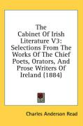 The Cabinet of Irish Literature V3: Selections from the Works of the Chief Poets, Orators, and Prose Writers of Ireland (1884)