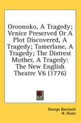 Oroonoko, a Tragedy; Venice Preserved or a Plot Discovered, a Tragedy; Tamerlane, a Tragedy; The Distrest Mother, a Tragedy: The New English Theatre V