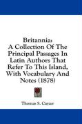 Britannia: A Collection of the Principal Passages in Latin Authors That Refer to This Island, with Vocabulary and Notes (1878) - Cayzer, Thomas S.