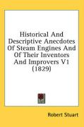 Historical and Descriptive Anecdotes of Steam Engines and of Their Inventors and Improvers V1 (1829) - Stuart, Robert