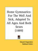 Home Gymnastics: For the Well and Sick, Adapted to All Ages and Both Sexes (1889)