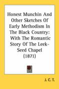 Honest Munchin and Other Sketches of Early Methodism in the Black Country: With the Romantic Story of the Leek-Seed Chapel (1871)