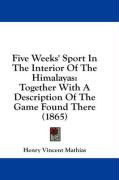 Five Weeks' Sport in the Interior of the Himalayas: Together with a Description of the Game Found There (1865) - Mathias, Henry Vincent