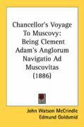 Chancellor's Voyage to Muscovy: Being Clement Adam's Anglorum Navigatio Ad Muscovitas (1886) - McCrindle, John Watson; Goldsmid, Edmund