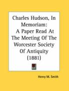 Charles Hudson, in Memoriam: A Paper Read at the Meeting of the Worcester Society of Antiquity (1881) - Smith, Henry M.