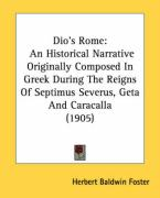 Dio's Rome: An Historical Narrative Originally Composed in Greek During the Reigns of Septimus Severus, Geta and Caracalla (1905)