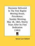 Discourse Delivered in the First Baptist Meeting House, Providence: Sunday Morning, May 28, 1865, Ninety Years After Its First Dedication (1865) - Caldwell, Samuel Lunt