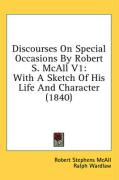 Discourses on Special Occasions by Robert S. McAll V1: With a Sketch of His Life and Character (1840) - McAll, Robert Stephens