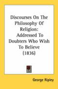 Discourses on the Philosophy of Religion: Addressed to Doubters Who Wish to Believe (1836)