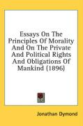 Essays on the Principles of Morality and on the Private and Political Rights and Obligations of Mankind (1896) - Dymond, Jonathan