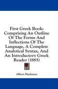First Greek Book: Comprising an Outline of the Forms and Inflections of the Language, a Complete Analytical Syntax, and an Introductory - Harkness, Albert