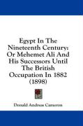 Egypt in the Nineteenth Century: Or Mehemet Ali and His Successors Until the British Occupation in 1882 (1898)