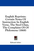 English Reprints: Certain Notes of Instruction in English Verse, the Steel Glass, the Complaint of of Philomene (1868)