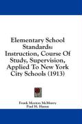 Elementary School Standards: Instruction, Course of Study, Supervision, Applied to New York City Schools (1913) - McMurry, Frank Morton