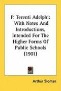P. Terenti Adelphi: With Notes and Introductions, Intended for the Higher Forms of Public Schools (1901) - Sloman, Arthur