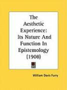 The Aesthetic Experience: Its Nature and Function in Epistemology (1908) - Furry, William Davis
