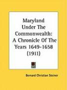 Maryland Under the Commonwealth: A Chronicle of the Years 1649-1658 (1911) - Steiner, Bernard Christian