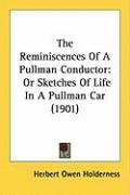 The Reminiscences of a Pullman Conductor: Or Sketches of Life in a Pullman Car (1901) - Holderness, Herbert Owen