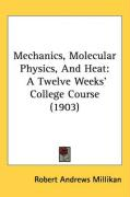 Mechanics, Molecular Physics, and Heat: A Twelve Weeks' College Course (1903) - Millikan, Robert Andrews
